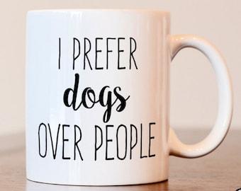 I Prefer Dogs Over People Coffee Mug, Dog Lovers Coffee Mug, Dog Lovers Coffee Cup, Dog Lovers Gift, Dog Lovers mug, dog mom mug