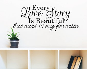 Bedroom Wall Sticker Love Quote Over Bed Decor Vinyl Wall Decal Sticker Wedding Sign Every Love Story Is Beautiful But Ours Is My Favorite