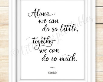 Alone we can do so little, together we can do so much, printable wall art, Helen Keller quote, inspiring black and white art, work together