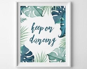 Wall Art Printable, Keep On Dancing, tropical print, teal print, DIY wall art, philodendron print, 8 x 10in, quote print, inspirational