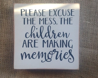Please Excuse The Mess The Children Are Making Memories Freestanding/Hanging Wooden Block 6x6