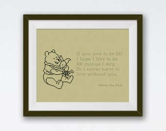 BOGO FREE! Winnie the Pooh Cross Stitch Pattern, Quote - If you live то be 100, I hope I live то be 100 minus 1 day, PDF Download #015-4-72