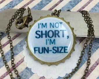 NECKLACE- I'm not short I'm fun-size bottle cap necklace