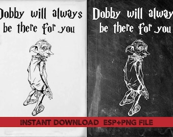 Dobby will always be there for you Clip Art,T shirt, iron on , sticker, Vectors files ,Personal Use