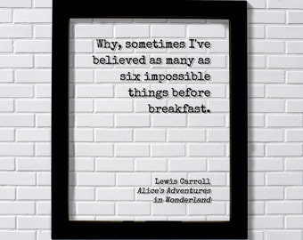 Lewis Carroll - Floating Quote  - sometimes I've believed as many as six impossible things before breakfast. Alice's Adventures Wonderland