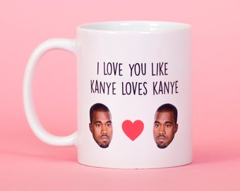I love you like Kanye loves Kanye mug - Funny mug - Rude mug - Mug cup 4P020A