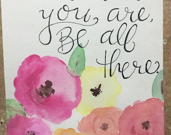 Wherever you are, be all there. Watercolor painting