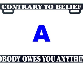 Contrary to belief nobody owes you anything funny license plate frame