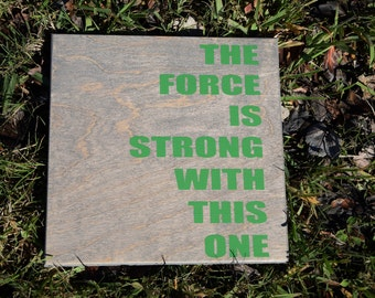 The FORCE is STRONG with this One - Star Wars Inspired Sign. Solid Wood, Hand Painted 1-Sided Sign. Custom Made - Options Available!!