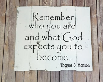 """President Monson quote """"Remember who you are and what God expects you to become"""" hand-painted wood sign"""