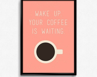 Wake up. Your coffee is waiting. Poster