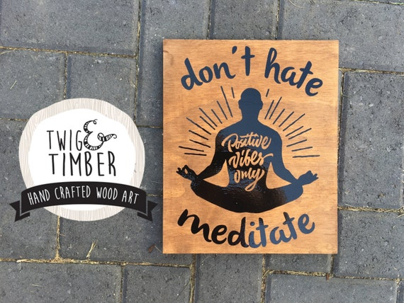 Don't Hate, Meditate! Yoga Wood art - CUSTOM COLORS - Woodsign