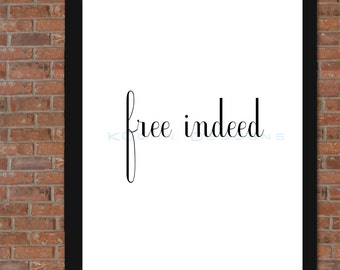 Free Indeed- inspirational print. Instant digital download!