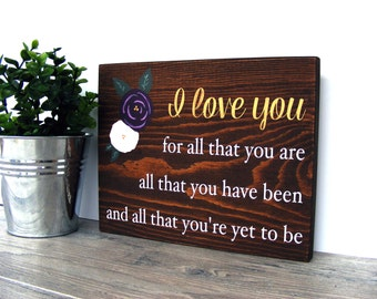 I Love You For All That You Are - Home Decor Sign - Wood Sign - Love Sign - Wedding Sign - Anniversary Gift - Valentine's Day Gift