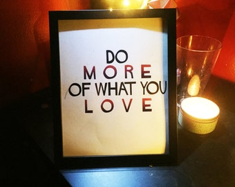 What You Love.. PRINT