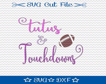 Football SVG File - SVG Cutting File - Tutus and Touchdowns - Little Girl Svg - Sports Svg - Svg Quote