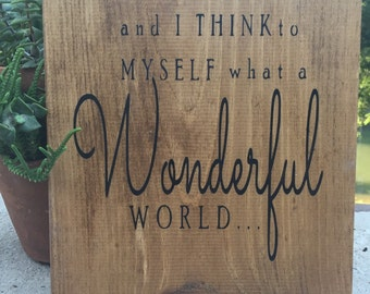 And I think to myself what a Wonderful World,Inspirational saying Louis Armstrong,Gallery Walll art,Hostess Gift,Wood wall art,wall hanging