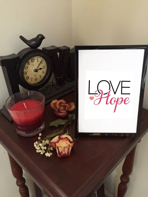 LOVE Hope quote print 5x7, WITH black 5x7 plastic frame, art quote, Love Hope quote, quote in frame, Hope, Hope quote, LOVE , gift under 15