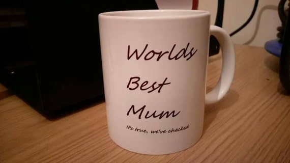 World's Best Mum. It's True, we've checked mug. Perfect for mothers day. Order now for guaranteed Delivery for mothers day.