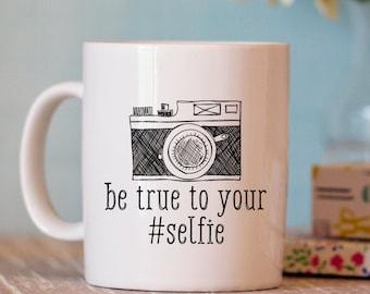 Be True To Your Selfie Mug - Photography Mug - Coffee Mug Gift - Photographer Coffee Mug - Camera Mug