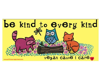 Be kind to every kind (vegan bumper sticker)