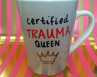 E.R. nurse, certified trauma queen, ER, nurse, RN, gift for nurse, trauma queen, coffee or tea mug