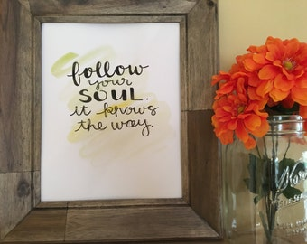 Inspirational Quote Art, Follow Your Soul, it Knows the Way, Hand Lettered Quote, Yogi Quote, Handmade Watercolor Art Print