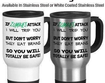 Travel Mug, If Zombies Attack I Will Trip You But Dont Worry They Eat Brains So You Will Be Totally Safe, Stainless Steel 14 oz Coffee Cup