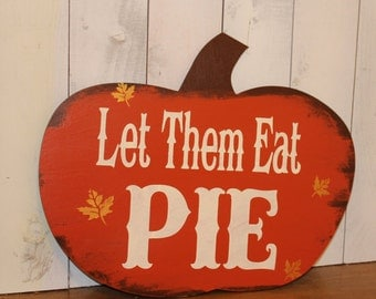 READY to SHIP/Let Them Eat PIE Sign/Thanksgiving Sign/Pumpkin/Cute Sign/Holiday Decor/Holiday Decor/Pumpkin Shape/Pumpkin Pie/Dessert Table