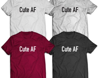 Cute AF T-Shirt