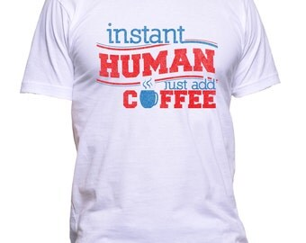 Instant Human Just Add Coffee Funny  T-Shirt Adult 100% Cotton Best Instagram Look Tee