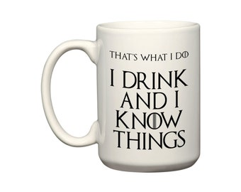 I Drink and I Know Things (That's What I Do)  - Tyrion Lannister - Huge 15 ounce El Grande Funny Coffee Tea Mug