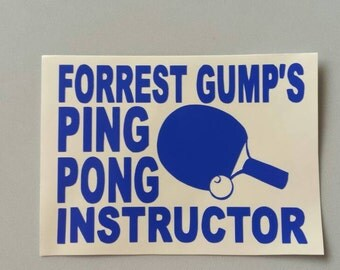 FORREST GUMP'S PiNG PoNG INSTRUCTOR Vinyl Decal Free Shipping Car Window Sticker Laptop Wine Glass Beer Mug Frame Sports Bottle Organizer