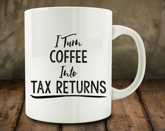 I Turn Coffee into Tax Returns mug, funny accountant mug (M0774)