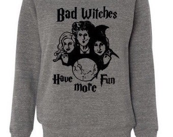 Todder/Youth/Adult  Bad Witches Have More Fun Hocus Pocus Inspired Tee/Shirt/Tank /Sweatshirt