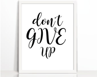 Dont Give Up, Motivational Printables, Minimal Quote, Black and white, Typography Print, Art Printable, Wall Decor, Spring, Positive