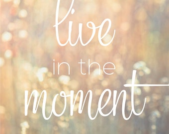 """Live in the Moment - Inspirational Message & Positive Thoughts Digital Art Print - 8""""x10"""""""