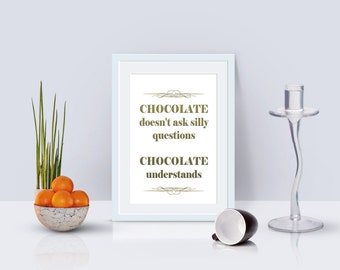 Chocolate Doesn't Ask Silly Questions, Chocolate Understands, Printable, Kitchen, Funny, Humor, Wall Art, Digital Download, Home Decor