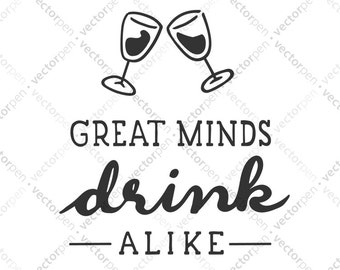 Great Minds Drink Alike SVG. Humorous Wine Art for Scrapbooking, Cricut, and Vinly Projects. Digital Download