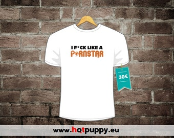 """T-Shirt """"I F*ck Like a Pornstar"""""""