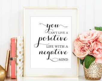 You Can't Live A Positive Life With A Negative Mind Print, Digital Print, Instant Download, Inspirational Quote, Modern Home Decor - (D016)