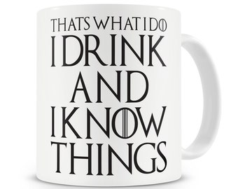 That's What I Do I Drink and I Know Things Mug Tyrion Lannister Game of Thrones Mug Tyrion Lannister Quotes Mug Game of Thrones Gift