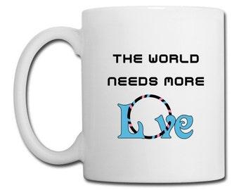 The World Needs More Love - MUG
