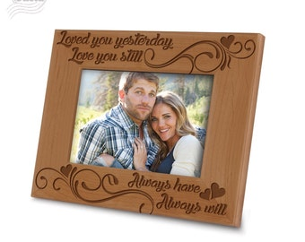 Loved you yesterday, Love you still, Always have, Always will Picture Frame-Love Picture Frame-Engraved Wood Picture Frame