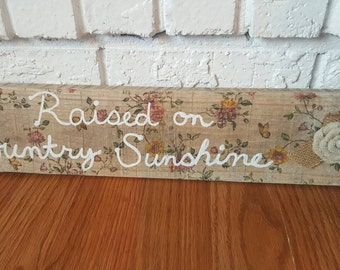Raised on country sunshine sign. Decoupage floral print sign. Wood pallet sign. Hand painted.