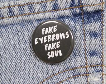 Fake Eyebrows Fake Soul 1.25 Inch Pin Back Button Badge