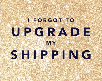 I forgot to upgrade my shipping!!