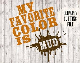my favorite color is mud svg file, muddy girl svg, muddin svg, mudding svg, country girl svg, silhouette cricut svg cut files, tshirt design