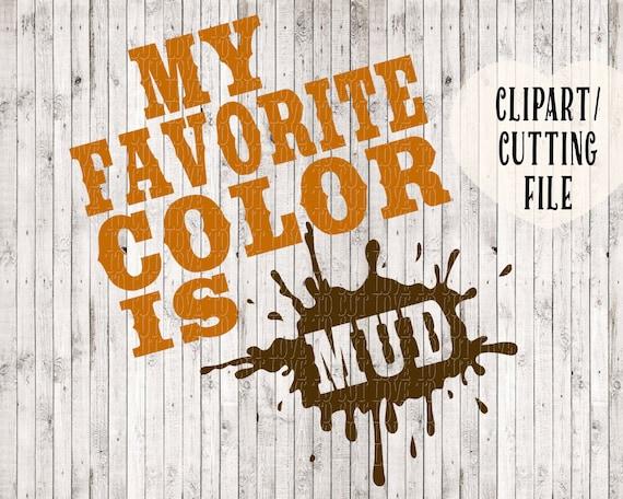 My Favorite Color Is Mud Svg File Muddy Girl Svg Muddin