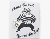 Gimme the Loot Tie Tack Pin Flair